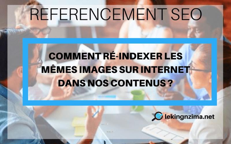 comment ré-indexer les mêmes images sur internet dans nos contenus