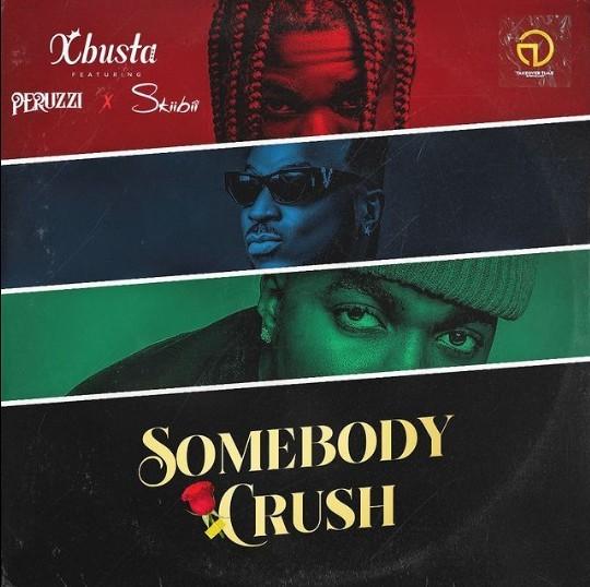 Xbusta - Somebody Crush ft. Peruzzi & Skiibii