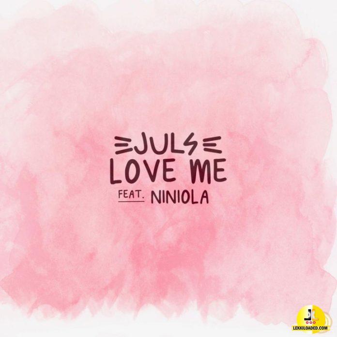 Juls – Love Me Ft. Niniola