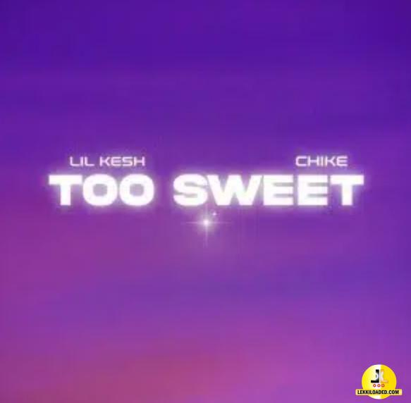 Lil Kesh - Too Sweet ft. Chike