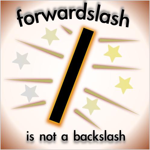 Forwardslash, not backslash