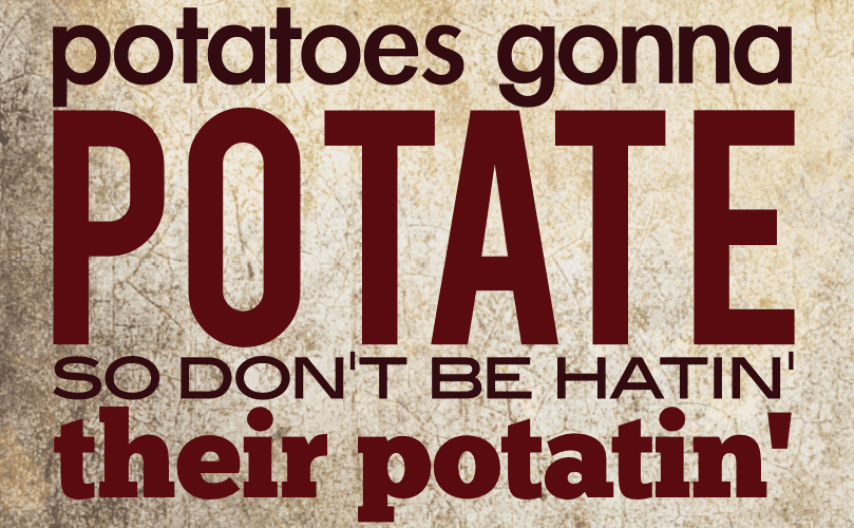 About life and truth (potatoes gonna potate) by John LeMasney via 365sketches.org #typography #Inkscape #design #cc