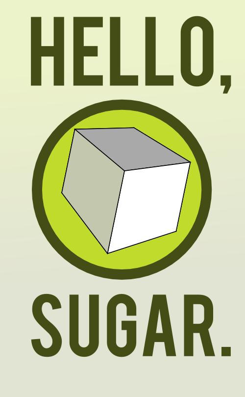 Hello, Sugar.
