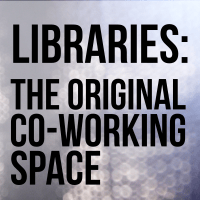 Libraries: the original co-working space