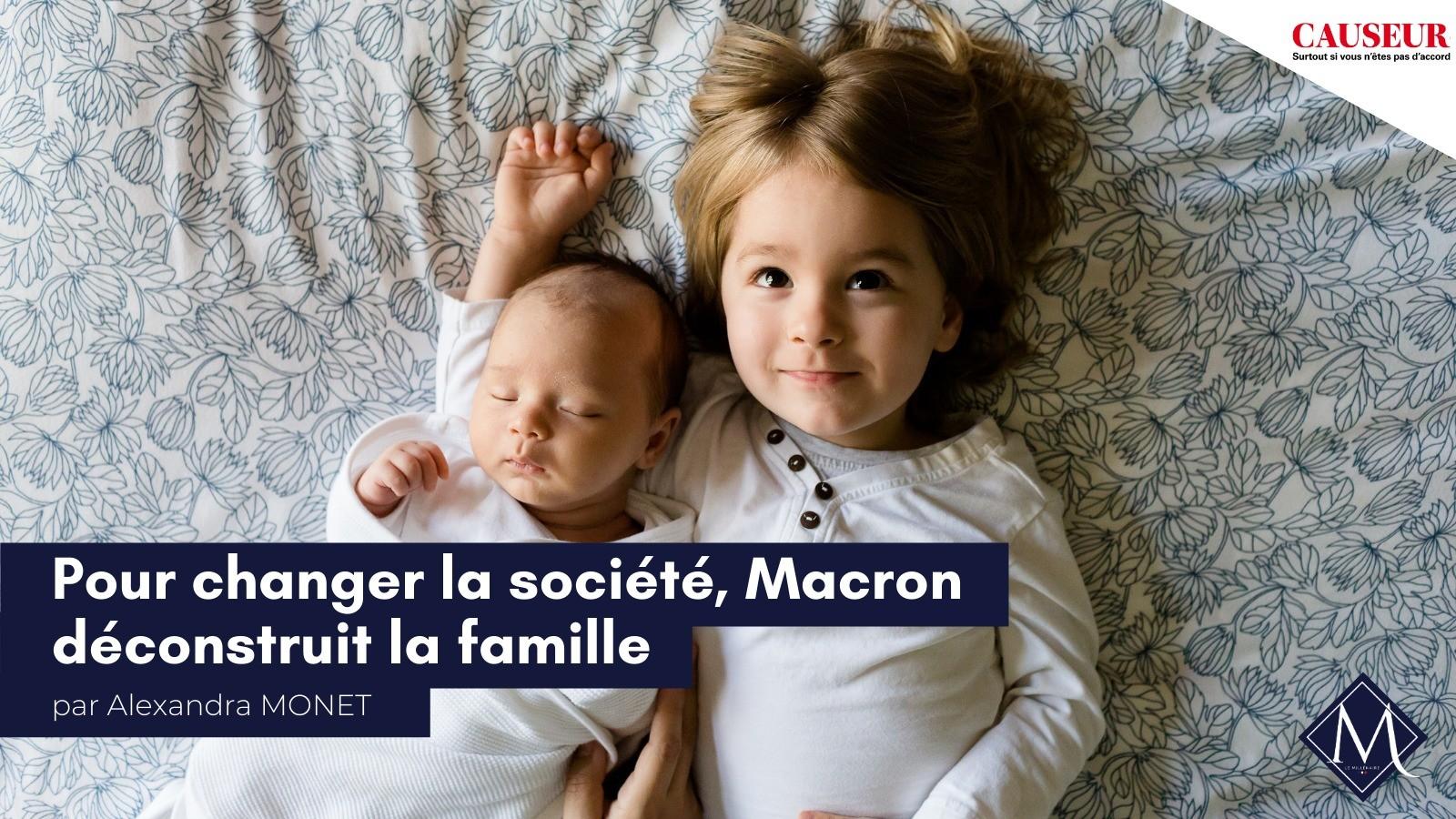 Retrouvez l'édito  d'Alexandra Monet pour Causeur : «Pour changer la société, Macron déconstruit la famille»
