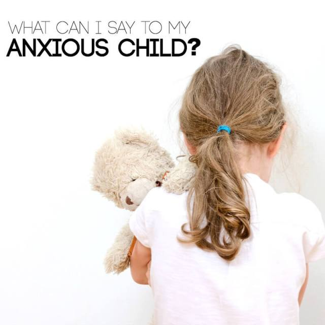 What Can I Say To My Anxious Child