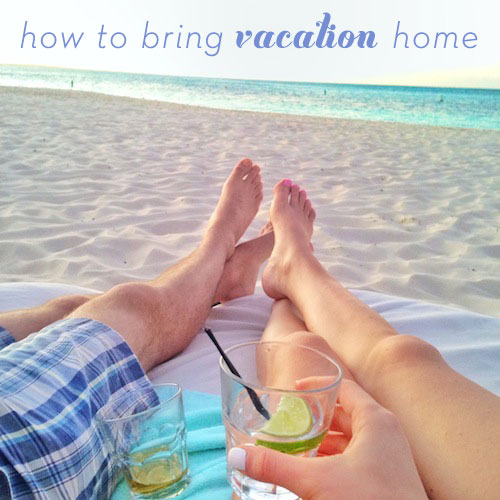 How to Bring Vacation Home