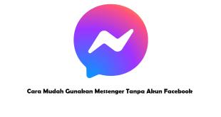 Cara Mudah Gunakan Messenger Tanpa Akun Facebook