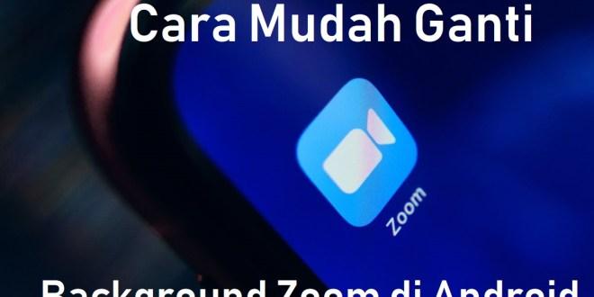 Cara Mudah Ganti Background Zoom di Android