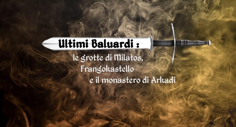 Ultimi Baluardi: le grotte di Milatos, Frangokastello e il monastero di Arkadi