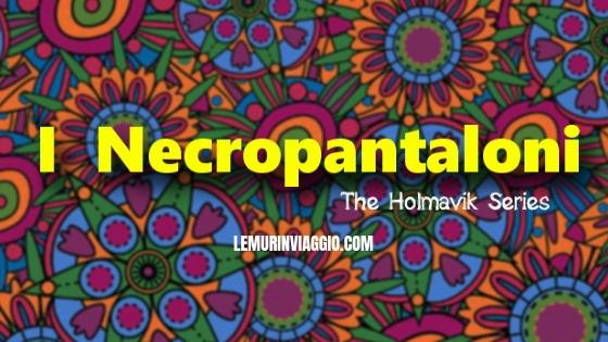 The Holmavik Series : I Necropantaloni