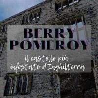 Berry Pomeroy, quel che resta del castello più infestato d'Inghilterra