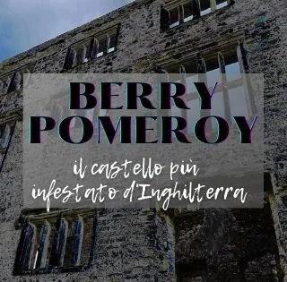 i fantasmi del castello di Berry Pomeroy nel Devon