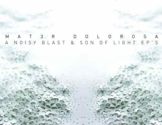 Mat3r Dolorosa A noisy blast Son of light 2016