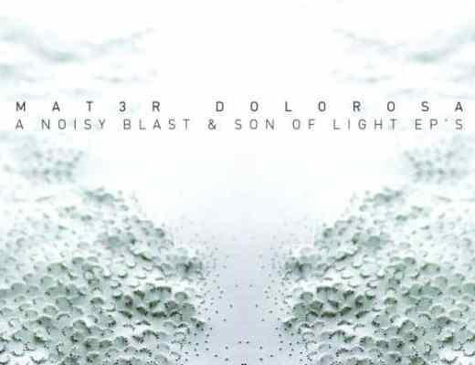 Mat3r Dolorosa A noisy blast Son of light 2016