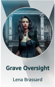 Circular crop of book cover with dark-haired woman standing in front of a derelict mansion. Text: Grave Oversight, Lena Brassard
