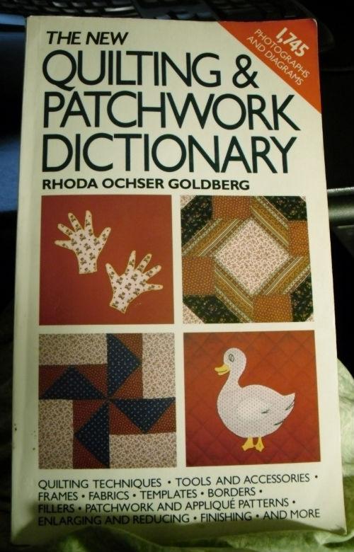 The New Quilting & Patchwork Dictionary by Rhoda Ochser Goldberg