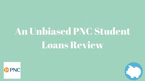 PNC Student Loans  Our Unbiased Recommendation