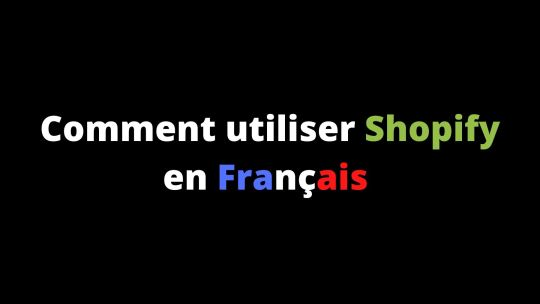 Comment utiliser Shopify en français?