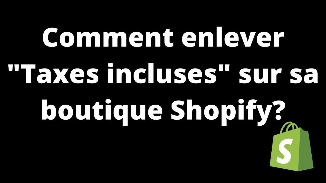Comment enlever «Taxes incluses» sur sa boutique Shopify?