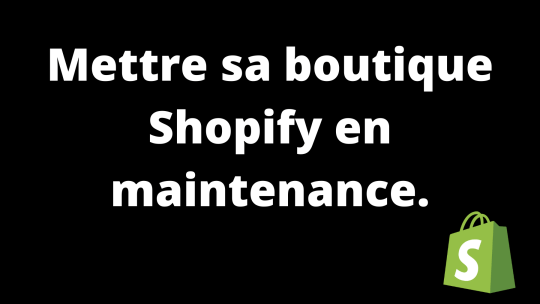 Comment mettre sa boutique Shopify en maintenance?