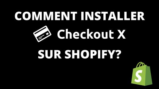 Comment installer Checkout X sur Shopify?