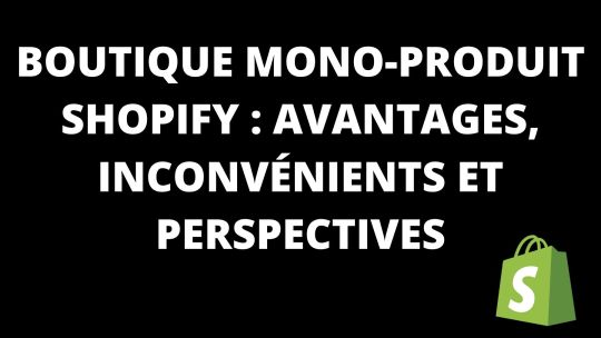 Boutique mono produit Shopify : Avantages, inconvénients et perspectives.