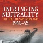 Infringing Neutrality: The RAF in Switzerland (1940–45)