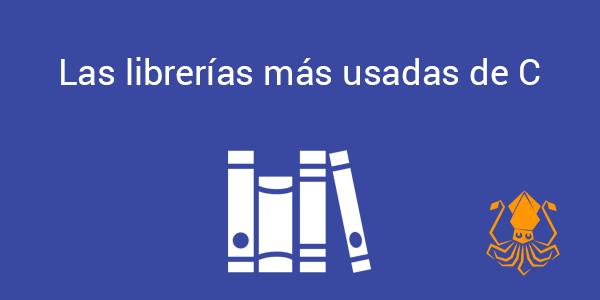 Te enseñamos cuales son las librerías más usadas de C