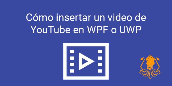 Cómo insertar un video de YouTube en WPF o UWP