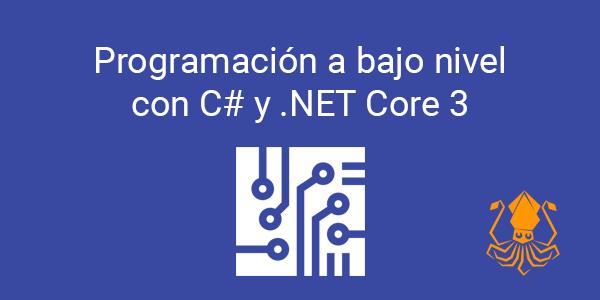 Programación a bajo nivel con C# y .NET Core 3