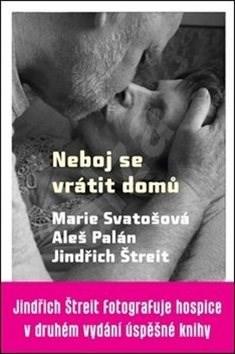 Neboj se vrátit domů - Marie Svatošová v rozhovoru s Alešem Palánem 2. vydání