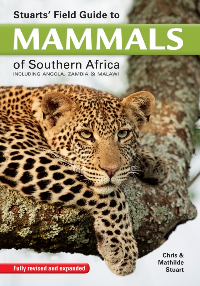 Stuarts' Field Guide to Mammals of Southern Africa Chris & Mathilde Stuart