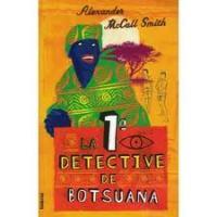 LA PRIMERA DETECTIVE DE BOTSUANA, Alexander Mccall Smith