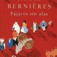 PAJAROS SIN ALAS, Louis de Bernières (Grijalbo)