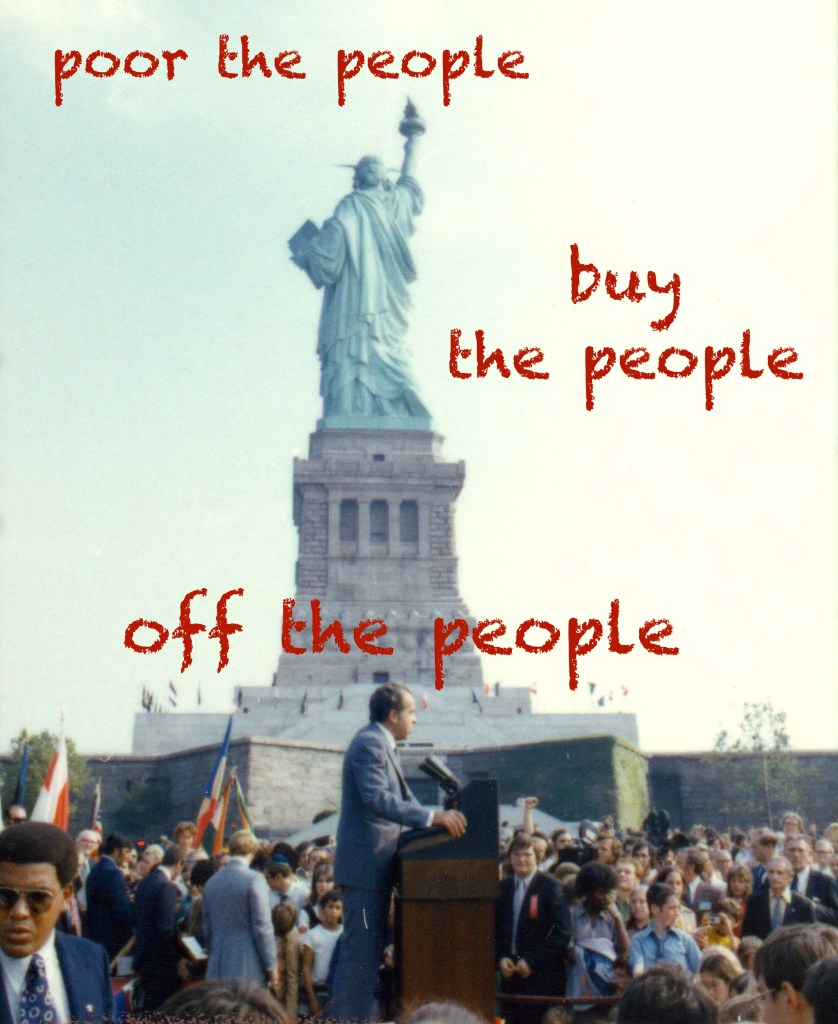 poor the people, buy the people, off the people - statue of bigotry - Nixon_at_Liberty_Island