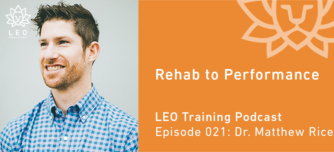 LT 021 | Dr. Matthew Rice – Rehab to Performance