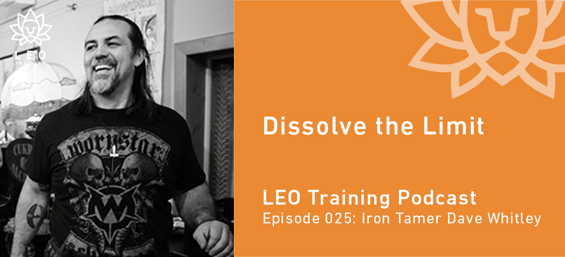 LT 025 | Iron Tamer Dave Whitley – Dissolve the Limit