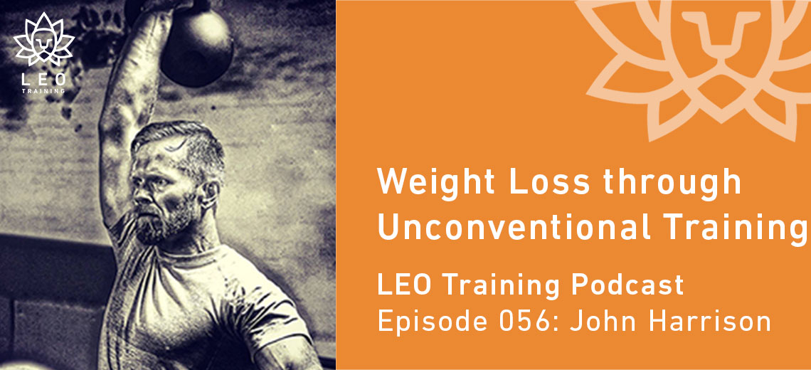 LT 056 | John Harrison – Weight Loss through Unconventional Training