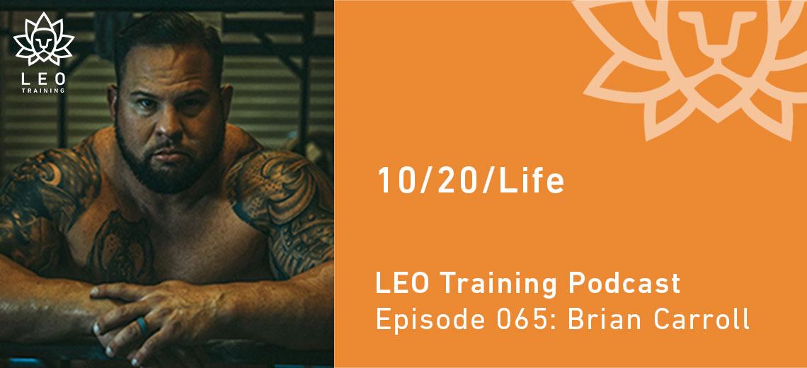 LT 065 | Brian Carroll – 10/20/Life