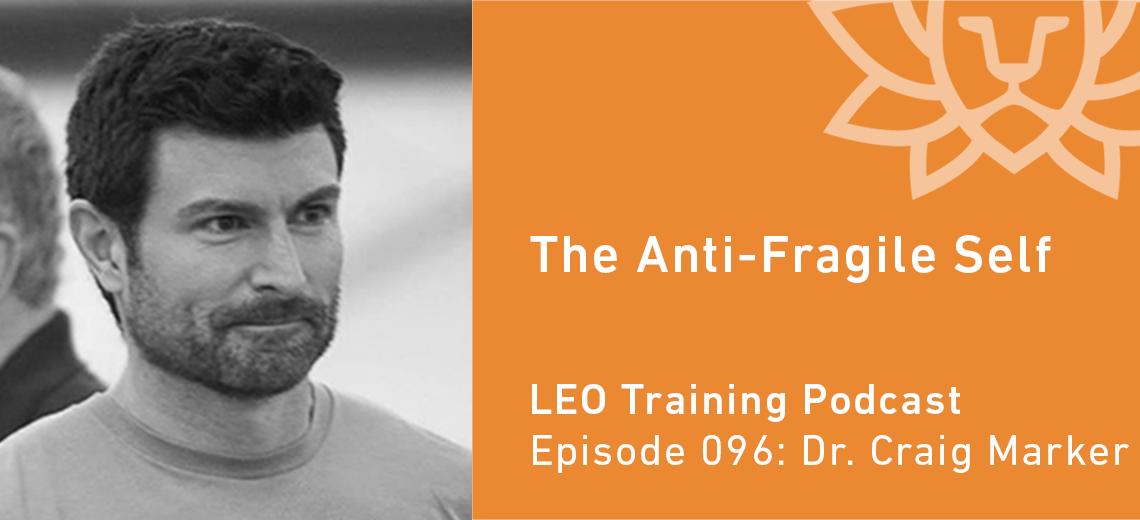 LT 096   Dr. Craig Marker – The Anti-Fragile Self