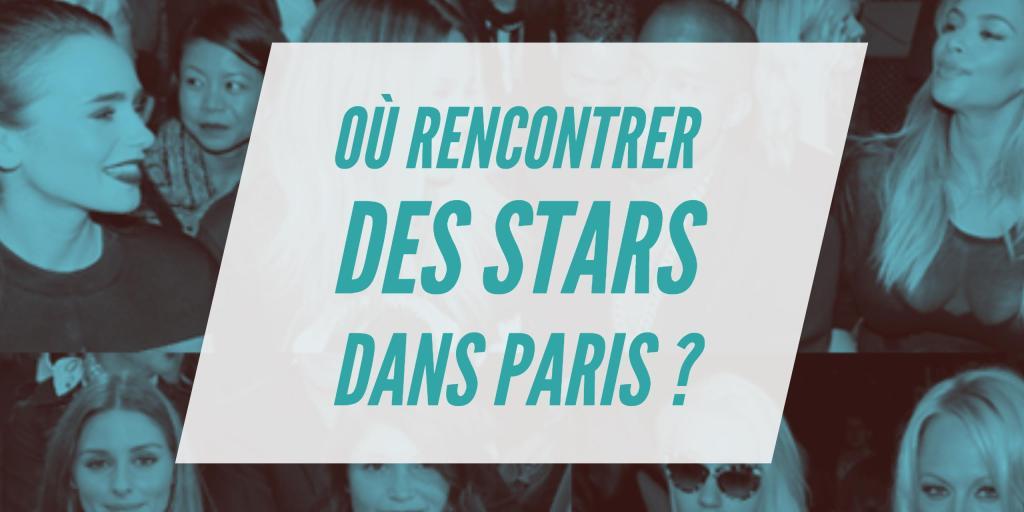 rencontrer des stars à Paris