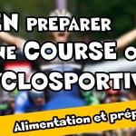 Comment bien préparer une course ou une cyclosportive ? Les derniers préparatifs