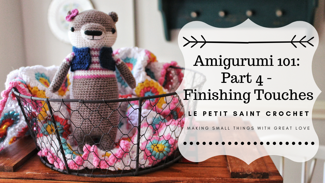 Amigurumi 101: Part 4 – Finishing Touches