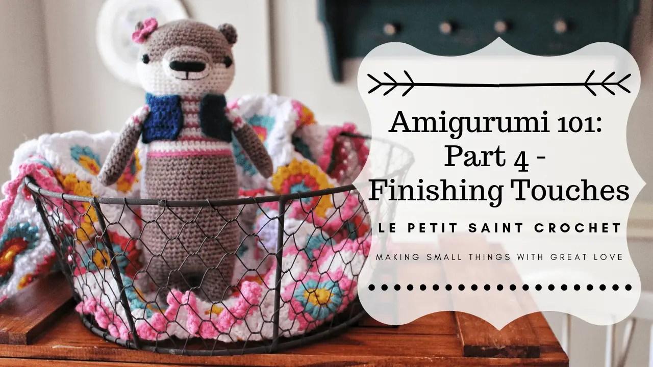 Amigurumi 101: Part 4 – Finishing Touches