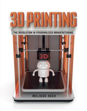STEM nonfiction for teens: 3D Printing