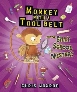 Monkey with a Tool Belt and the Silly School Mystery picture book by Chris Monroe