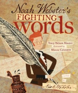Noah Webster's Fighting Words nonfiction picture book by Tracy Nelson Maurer and Mircea Catusanu