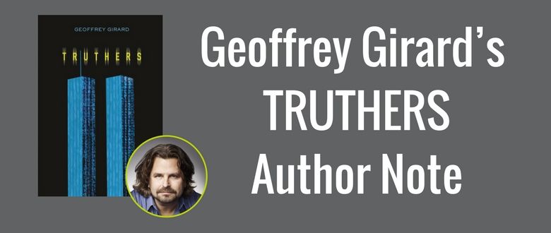 Truthers YA Conspiracy Book by Geoffrey Girard author note