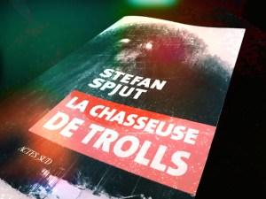 La chasseuse de trolls - Stefan Spjut - chronique de lecture les-carnets-dystopiques.fr